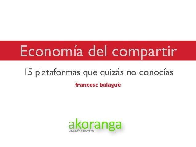 Economía del compartir15 plataformas que quizás no conocíasfrancesc balagué