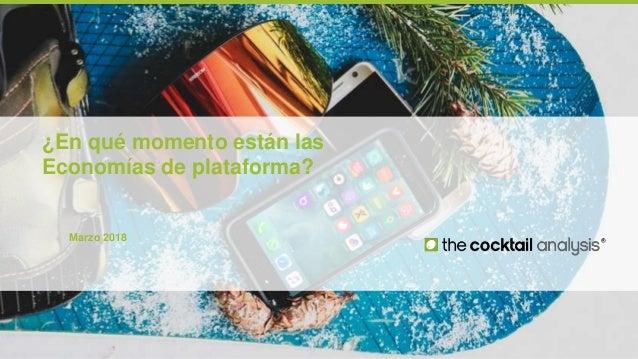 Economías de plataforma _ The Cocktail Analysis Marzo 2018 ¿En qué momento están las Economías de plataforma?