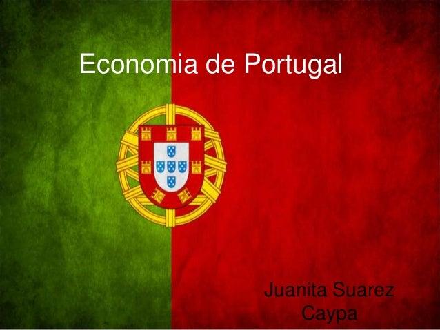 Economia de Portugal Juanita Suarez Caypa