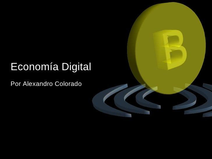 Economía Digital Por Alexandro Colorado