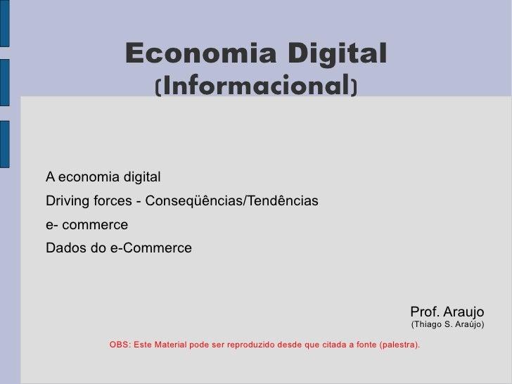 Economia Digital              (Informacional)   A economia digital Driving forces - Conseqüências/Tendências e- commerce D...