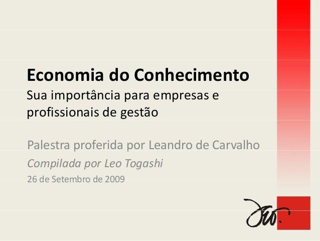 EconomiadoConhecimentoSuaimportânciaparaempresase           âprofissionaisdegestãoPalestraproferidaporLeandro...