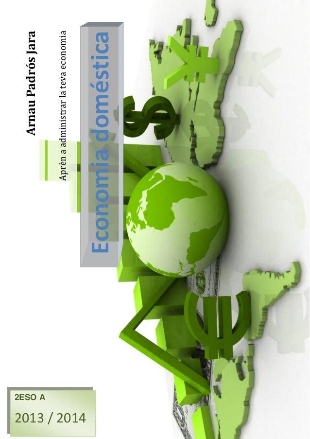Aprènaadministrarlatevaeconomia Economiadoméstica ArnauPadrósJara 2ESO A 2013 / 2014