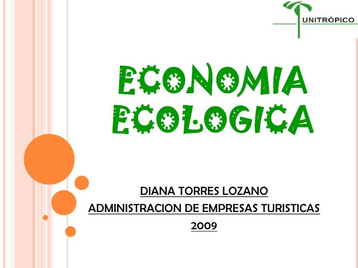 ECONOMIA    ECOLOGICA         DIANA TORRES LOZANO ADMINISTRACION DE EMPRESAS TURISTICAS                 2009