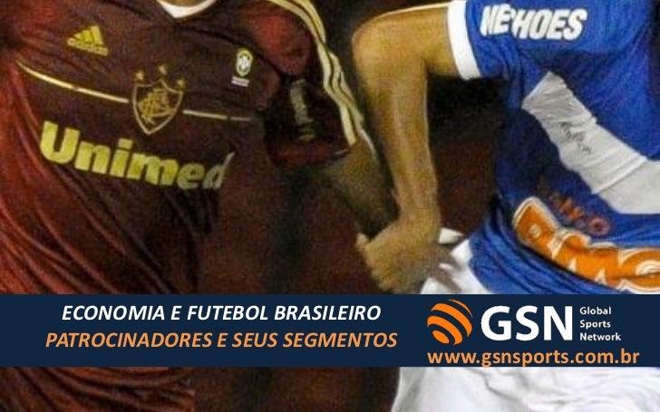 ECONOMIA E FUTEBOL BRASILEIROPATROCINADORES E SEUS SEGMENTOS                                  www.gsnsports.com.br