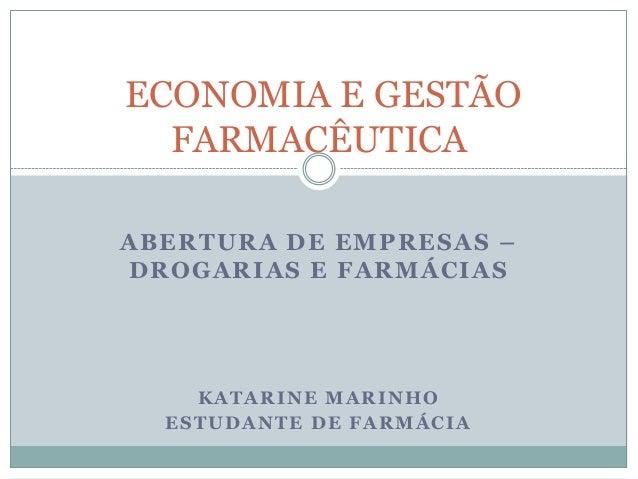 ABERTURA DE EMPRESAS –DROGARIAS E FARMÁCIASKATARINE MARINHOESTUDANTE DE FARMÁCIAECONOMIA E GESTÃOFARMACÊUTICA