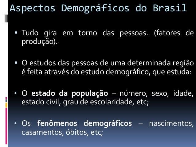 Aspectos Demográficos do Brasil • Os movimentos das populações – sua tendência para crescimento, movimentos migratórios e ...