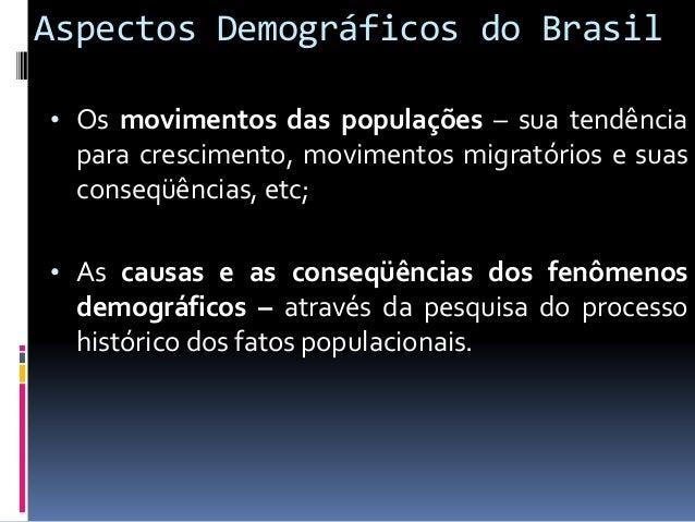 Aspectos Demográficos do Brasil  A população de divide em duas categorias; • A população dependente – é aquela que não te...