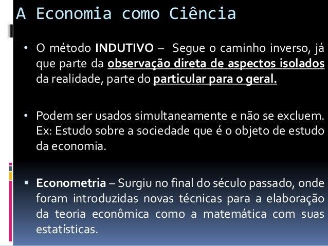 """A Economia como Ciência  Economia POSITIVA e Economia Normativa: • A economia POSITIVA – Preocupa-se com a realidade """"com..."""