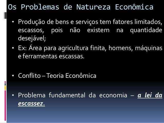 Os Problemas de Natureza Econômica  Quatro perguntas fundamentais: 1. O que produzir – Significa identificar as necessida...
