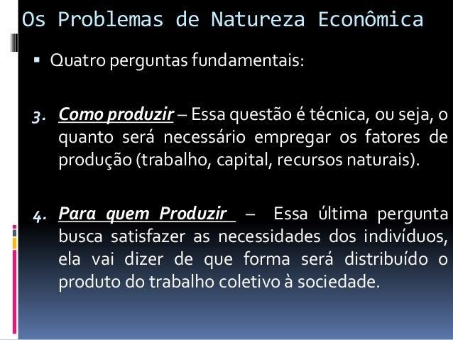 Os Problemas de Natureza Economica  Curva de Possibilidades de Produção: • Sistemas de eixo cartesiano; • No eixo das abs...