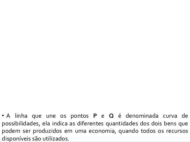 O Sistema Econômico  Definição de Sistema Econômico: • Podemos observar que o consumo de uma pessoa é composto por bens e...