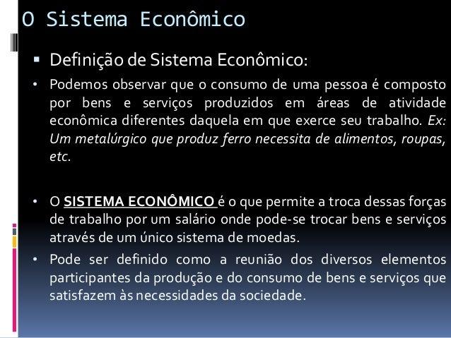 O Sistema Econômico  Definição de Sistema Econômico: • Unidades produtoras - As instituições como uma fábrica de automóve...
