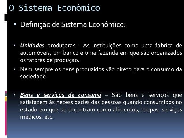 O Sistema Econômico  Definição de Sistema Econômico: • Bens e serviços intermediários – São os bens e serviços que não at...