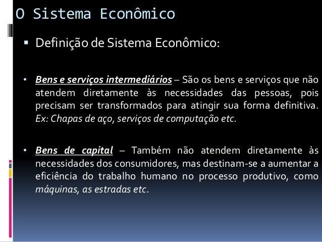 O Sistema Econômico  Composição do Sistema Econômico: • No sistema econômico de uma nação, há um grande e diversificado n...
