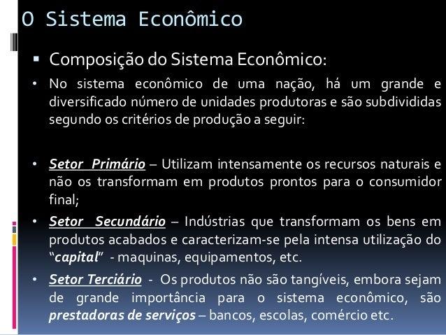O Sistema Econômico  Composição do Sistema Econômico: • Uma economia em que o setor primário prevalece, quase sempre reve...