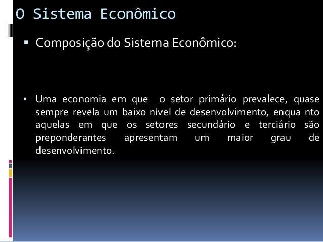 O Sistema Econômico  Os Fluxos do Sistema Econômico: • Durante o processo de produção, as unidades produtoras remuneram o...