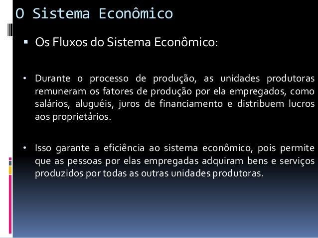 O Sistema Econômico  Os Fluxos do Sistema Econômico: • Existem dois fluxos no sistema econômico; 1. Fluxo de produto / Fl...