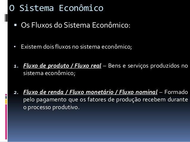 O Sistema Econômico  Os Fluxos do Sistema Econômico: • Esses dois fluxos regem a economia de uma nação, pois constituem: ...