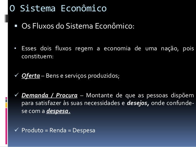 O Sistema Econômico  Os Fluxos do Sistema Econômico: • Essas duas funções são as mais importantes de um sistema econômico...