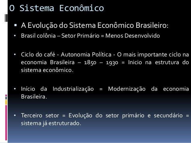 O Sistema Econômico  A Evolução do Sistema Econômico Brasileiro: • PIL – Produto Interno Líquido = Soma dos bens e serviç...