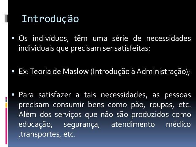 Introdução  Esses bens e serviços compõem a produção econômica que é obtida com a combinação de recursos naturais, equipa...