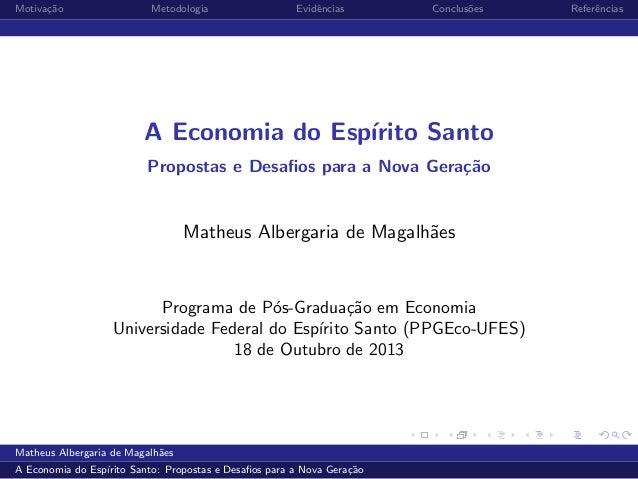 Motiva¸˜o ca  Metodologia  Evidˆncias e  Conclus˜es o  A Economia do Esp´ ırito Santo Propostas e Desafios para a Nova Gera...