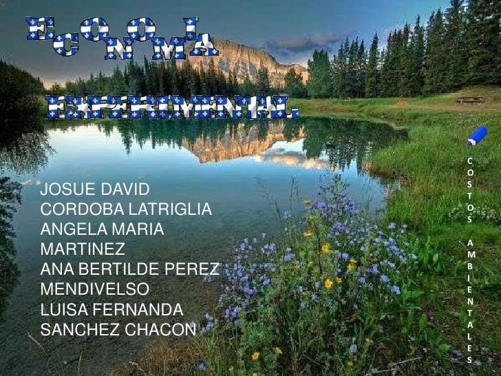 C<br />O<br />S<br />T<br />O<br />S<br /> A<br />MBIENTALES<br />JOSUE DAVID CORDOBA LATRIGLIA<br />ANGELA MARIA MARTINEZ...