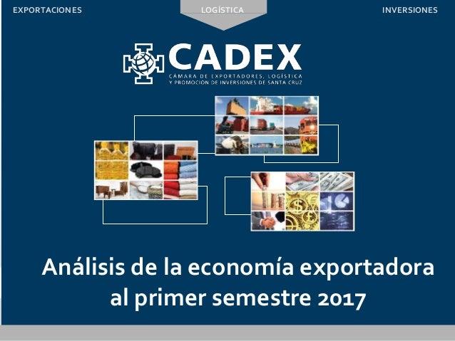 Análisis de la economía exportadora al primer semestre 2017 LOGÍSTICAEXPORTACIONES INVERSIONES