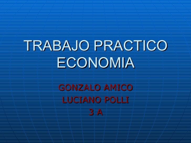 TRABAJO PRACTICO ECONOMIA GONZALO AMICO LUCIANO POLLI 3 A