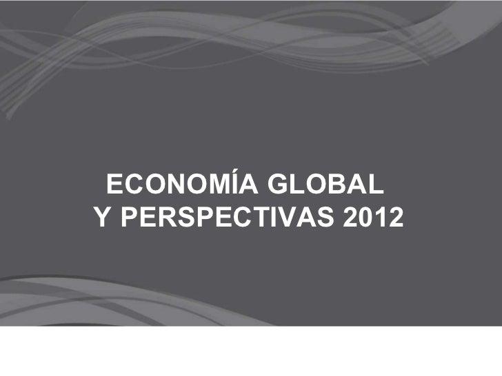 ECONOMÍA GLOBAL  Y PERSPECTIVAS 2012