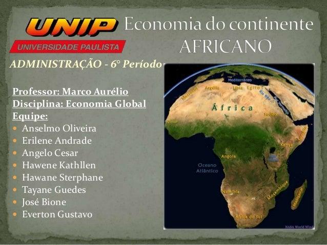 ADMINISTRAÇÃO - 6° Período Professor: Marco Aurélio Disciplina: Economia Global Equipe:  Anselmo Oliveira  Erilene Andra...