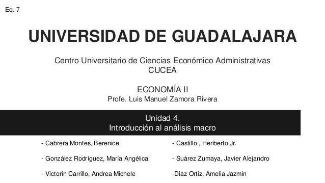 UNIVERSIDAD DE GUADALAJARA Centro Universitario de Ciencias Económico Administrativas CUCEA ECONOMÍA II Profe. Luis Manuel...