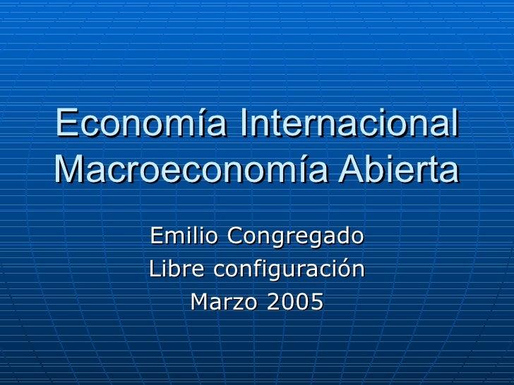 Economía Internacional Macroeconomía Abierta      Emilio Congregado      Libre configuración          Marzo 2005