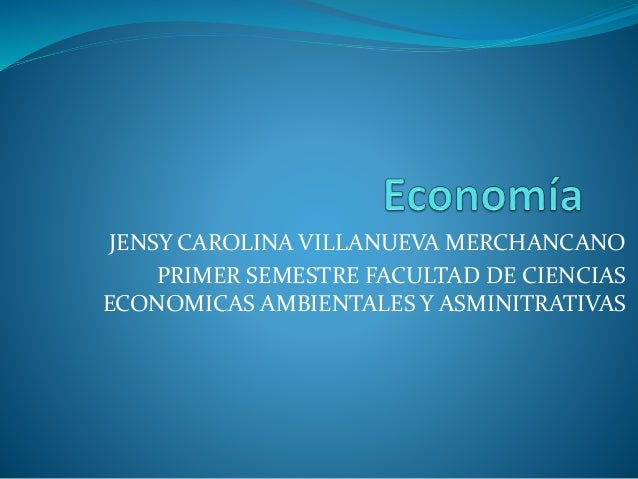 JENSY CAROLINA VILLANUEVA MERCHANCANO PRIMER SEMESTRE FACULTAD DE CIENCIAS ECONOMICAS AMBIENTALES Y ASMINITRATIVAS