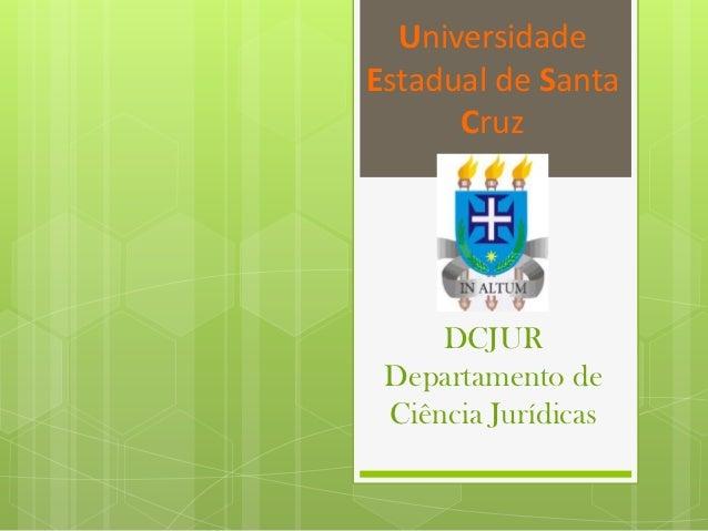 UniversidadeEstadual de Santa      Cruz     DCJUR Departamento de Ciência Jurídicas