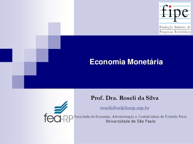 Economia Monetária  Prof. Dra. Roseli da Silva roselisilva@fearp.usp.br