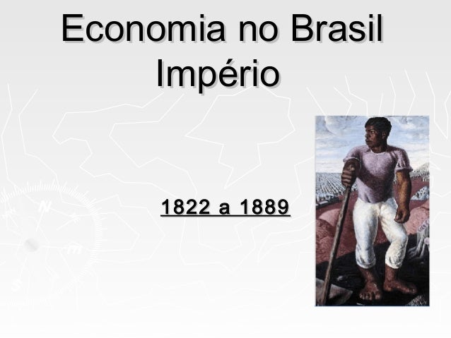 Economia no BrasilEconomia no Brasil ImpérioImpério 1822 a 18891822 a 1889