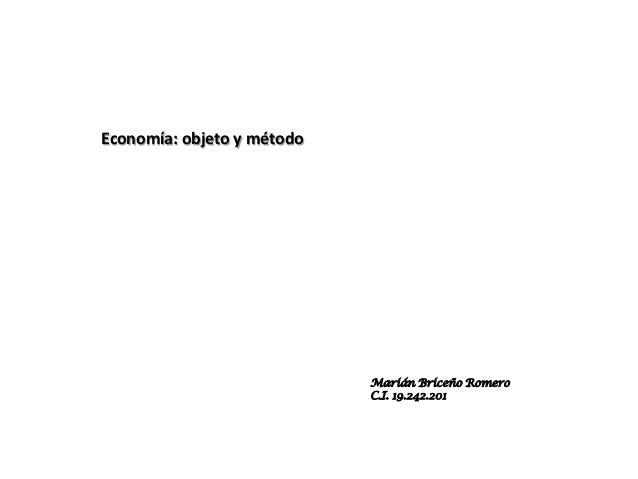 Economía: objeto y método                            Marián Briceño Romero                            C.I. 19.242.201