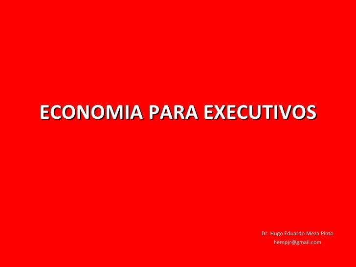 ECONOMIA PARA EXECUTIVOS (Aula 5) Dr. Hugo Eduardo Meza Pinto [email_address]