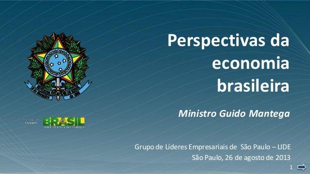 11 Perspectivas da economia brasileira Ministro Guido Mantega Grupo de Líderes Empresariais de São Paulo – LIDE São Paulo,...