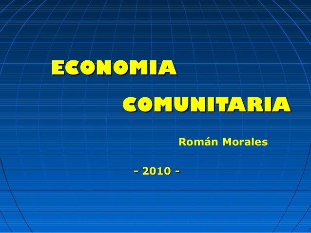 COMUNITARIACOMUNITARIA - 2010 -- 2010 - Román Morales ECONOMIAECONOMIA