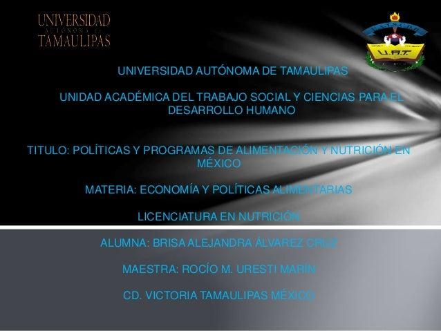 UNIVERSIDAD AUTÓNOMA DE TAMAULIPAS UNIDAD ACADÉMICA DEL TRABAJO SOCIAL Y CIENCIAS PARA EL DESARROLLO HUMANO TITULO: POLÍTI...