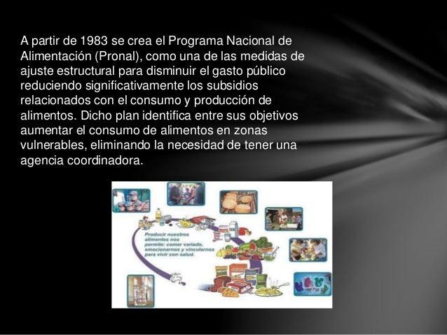 A partir de 1983 se crea el Programa Nacional de Alimentación (Pronal), como una de las medidas de ajuste estructural para...