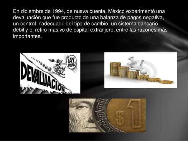 En diciembre de 1994, de nueva cuenta, México experimentó una devaluación que fue producto de una balanza de pagos negativ...