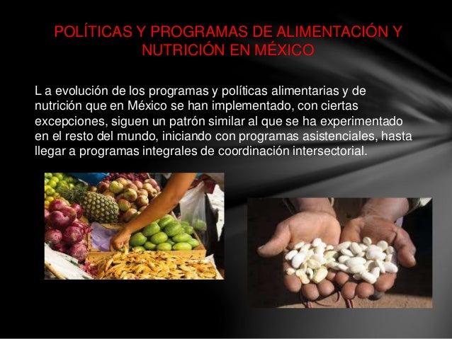 POLÍTICAS Y PROGRAMAS DE ALIMENTACIÓN Y NUTRICIÓN EN MÉXICO L a evolución de los programas y políticas alimentarias y de n...