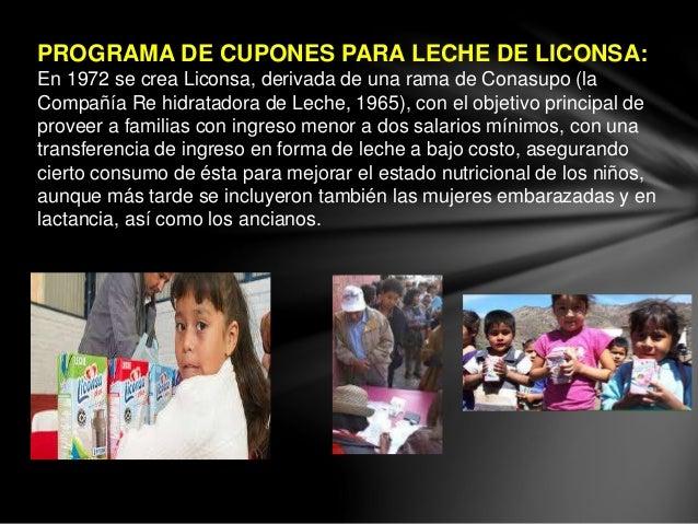 PROGRAMA DE CUPONES PARA LECHE DE LICONSA: En 1972 se crea Liconsa, derivada de una rama de Conasupo (la Compañía Re hidra...