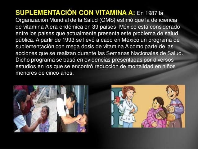 SUPLEMENTACIÓN CON VITAMINA A: En 1987 la Organización Mundial de la Salud (OMS) estimó que la deficiencia de vitamina A e...