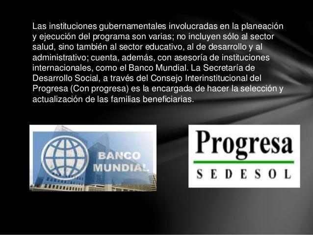 Las instituciones gubernamentales involucradas en la planeación y ejecución del programa son varias; no incluyen sólo al s...