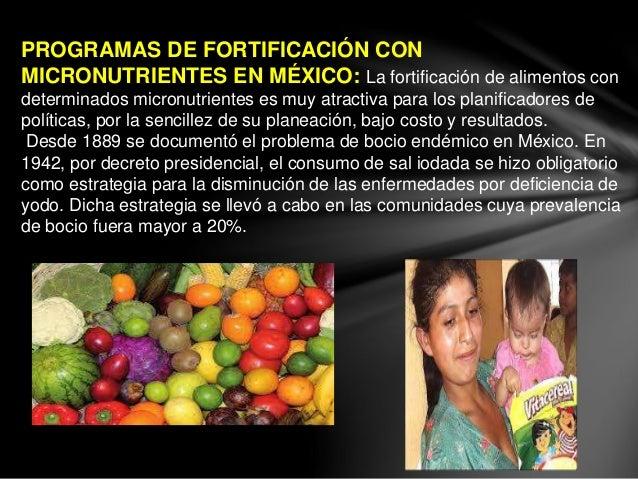 PROGRAMAS DE FORTIFICACIÓN CON MICRONUTRIENTES EN MÉXICO: La fortificación de alimentos con determinados micronutrientes e...